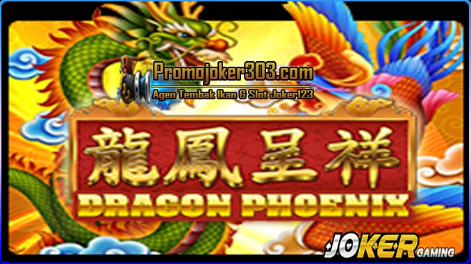 Cara Bermain Slot Dragon Phoenix Di Joker123 | Playjoker123